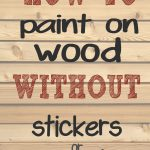 Paint Letters Words Wood Without Needing Stencils Stickers Making