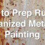 Prep Rusted Galvanized Metal Painting Home Painters